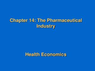 Chapter 14: The Pharmaceutical Industry     Health Economics
