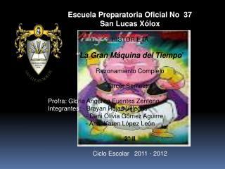 """Escuela Preparatoria Oficial No  37 San Lucas Xólox HISTORIETA """" La Gran Máquina del Tiempo """""""