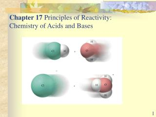 Chapter 17  Principles of Reactivity:  Chemistry of Acids and Bases