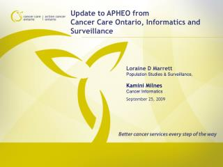 Update to APHEO from Cancer Care Ontario, Informatics and Surveillance