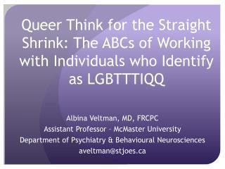 Albina Veltman, MD, FRCPC Assistant Professor – McMaster University