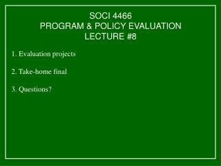 SOCI 4466 PROGRAM & POLICY EVALUATION LECTURE #8
