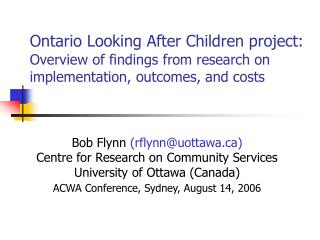 Bob Flynn  (rflynn@uottawa) Centre for Research on Community Services