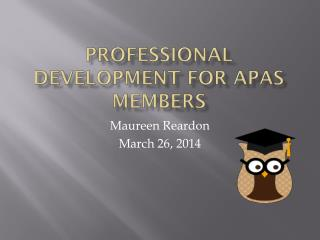 PROFESSIONAL DEVELOPMENT FOR APAS MEMBERS