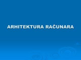 ARHITEKTURA RACUNARA