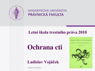 Letní škola trestního práva 2010 Ochrana cti Ladislav Vojáček