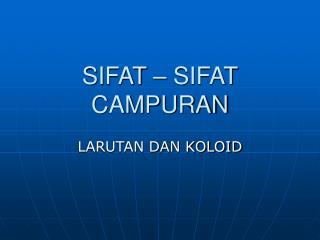 SIFAT – SIFAT CAMPURAN