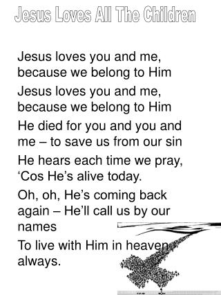 Jesus loves you and me, because we belong to Him Jesus loves you and me, because we belong to Him