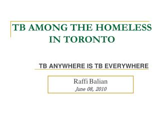 TB AMONG THE HOMELESS IN TORONTO