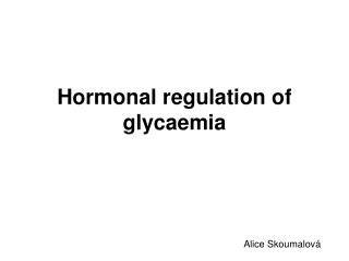 Hormonal regulation of glycaemia