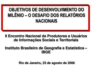 OBJETIVOS DE DESENVOLVIMENTO DO MILÊNIO – O DESAFIO DOS RELATÓRIOS NACIONAIS