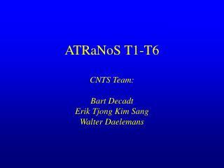 ATRaNoS T1-T6 CNTS Team: Bart Decadt Erik Tjong Kim Sang Walter Daelemans