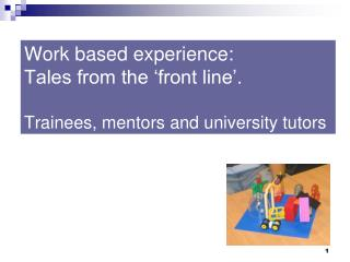 Work based experience: Tales from the 'front line'. Trainees, mentors and university tutors