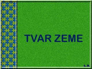 TVAR ZEME