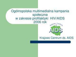 Ogólnopolska multimedialna kampania społeczna  w zakresie profilaktyki  HIV/AIDS 2006 rok