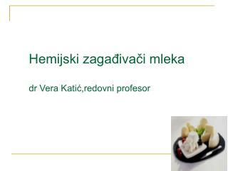 Hemijski zagađivači mleka dr Vera Katić,redovni profesor