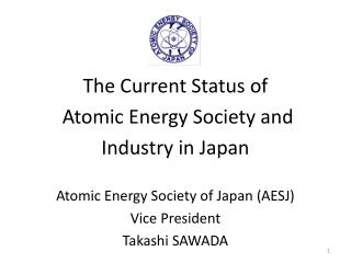 The Current Status of  Atomic Energy Society and Industry in Japan