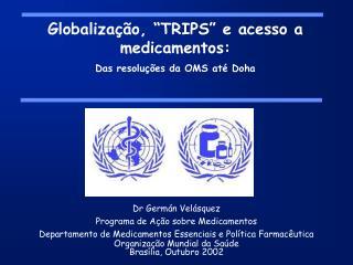 """Globalização, """"TRIPS"""" e acesso a medicamentos: Das resoluções da OMS até Doha"""