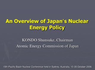 An Overview of Japan � s Nuclear Energy Policy