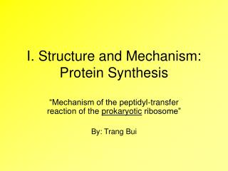 I. Structure and Mechanism: Protein Synthesis