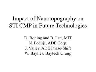 Impact of Nanotopography on STI CMP in Future Technologies  D. Boning and B. Lee, MIT N. Poduje, ADE Corp. J. Valley, AD