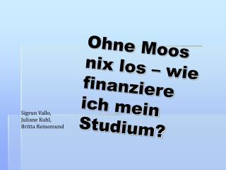 Ohne Moos nix los – wie finanziere ich mein Studium?