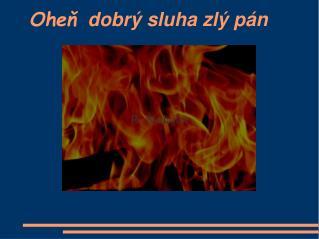 Oheň   dobrý sluha zlý pán
