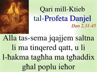Qari mill-Ktieb  t al- Profeta Danjel Dan 2 ,3 1 -4 5
