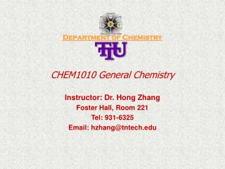 Department of Chemistry CHEM1010 General Chemistry Instructor: Dr. Hong Zhang