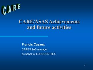 CARE/ASAS Achievements and future activities