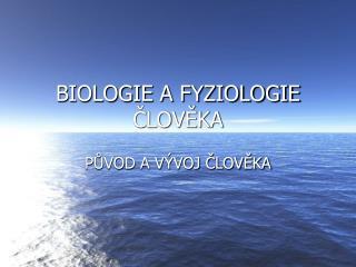 BIOLOGIE A FYZIOLOGIE ČLOVĚKA