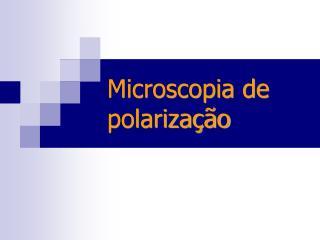 Microscopia de polarização
