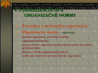 6. FORMALIZÁCIA OŠ A    ORGANIZAČNÉ NORMY
