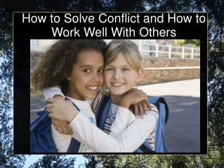 How to Solve Conflict and How to Work Well With Others