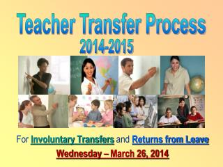 For  Involuntary Transfers  and  Returns from Leave Wednesday – March 26, 2014