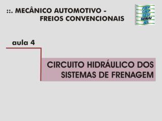 Objetivo:    Propiciar aos participantes  a conhecer os componentes dos circuitos de freios, bem como sua din mica de fu