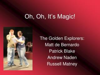 Oh, Oh, It's Magic!
