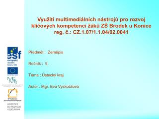 Předmět :  Zeměpis Ročník :  9. Téma : Ústecký kraj Autor : Mgr. Eva Vyskočilová