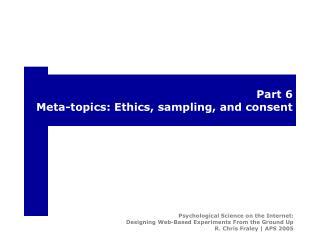 Part 6 Meta-topics: Ethics, sampling, and consent