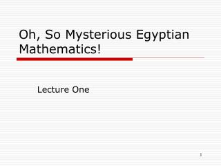 Oh, So Mysterious Egyptian Mathematics!