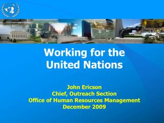 Working for the United Nations John Ericson Chief, Outreach Section