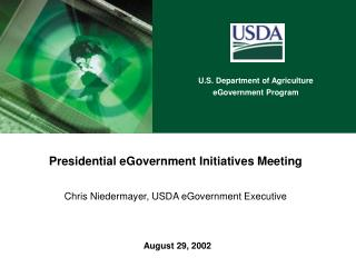 Presidential eGovernment Initiatives Meeting Chris Niedermayer, USDA eGovernment Executive