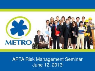 APTA Risk Management Seminar June 12, 2013