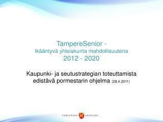 TampereSenior -  Ikääntyvä yhteiskunta mahdollisuutena 2012 - 2020