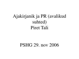 Ajakirjanik ja PR (avalikud suhted) Piret Tali PSHG 29. nov 2006