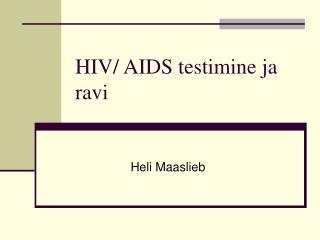HIV/ AIDS testimine ja ravi