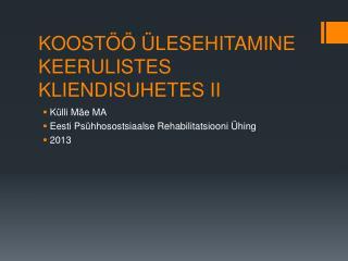 KOOSTÖÖ ÜLESEHITAMINE KEERULISTES KLIENDISUHETES II