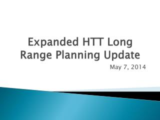 Expanded HTT Long Range Planning Update