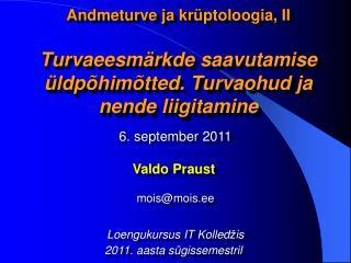 6.  september  2011 Valdo  Praust mois @ mois .ee Loengukursus IT Kolled � is