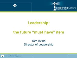 "Leadership: the future ""must have"" item Tom Irvine Director of Leadership"